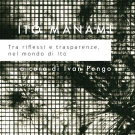 """ITO MANAMI """"Tra riflessi e trasparenze nel mondo di Ito"""""""